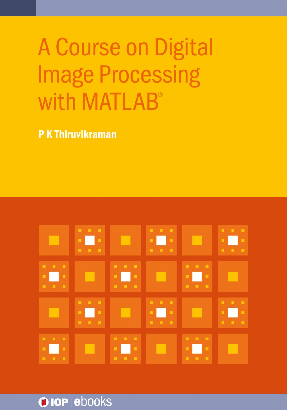Jacket Image For: A Course on Digital Image Processing with MATLAB®