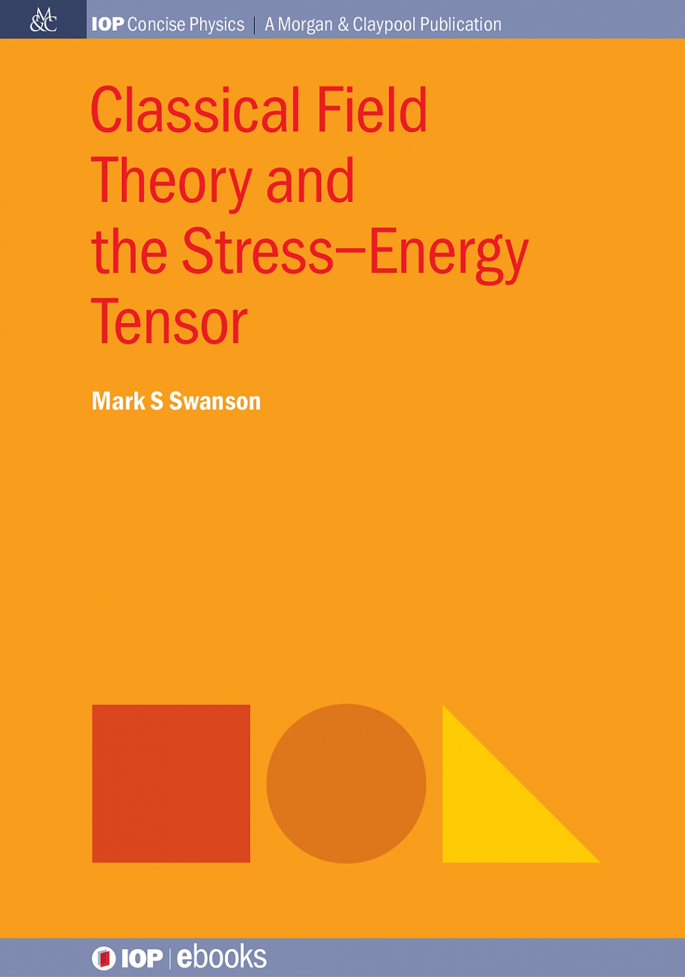 Jacket Image For: Classical Field Theory and the Stress–Energy Tensor