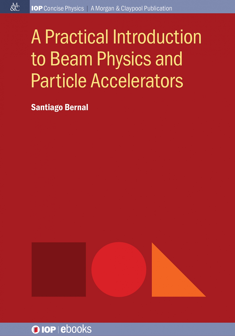 Jacket Image For: A Practical Introduction to Beam Physics and Particle Accelerators