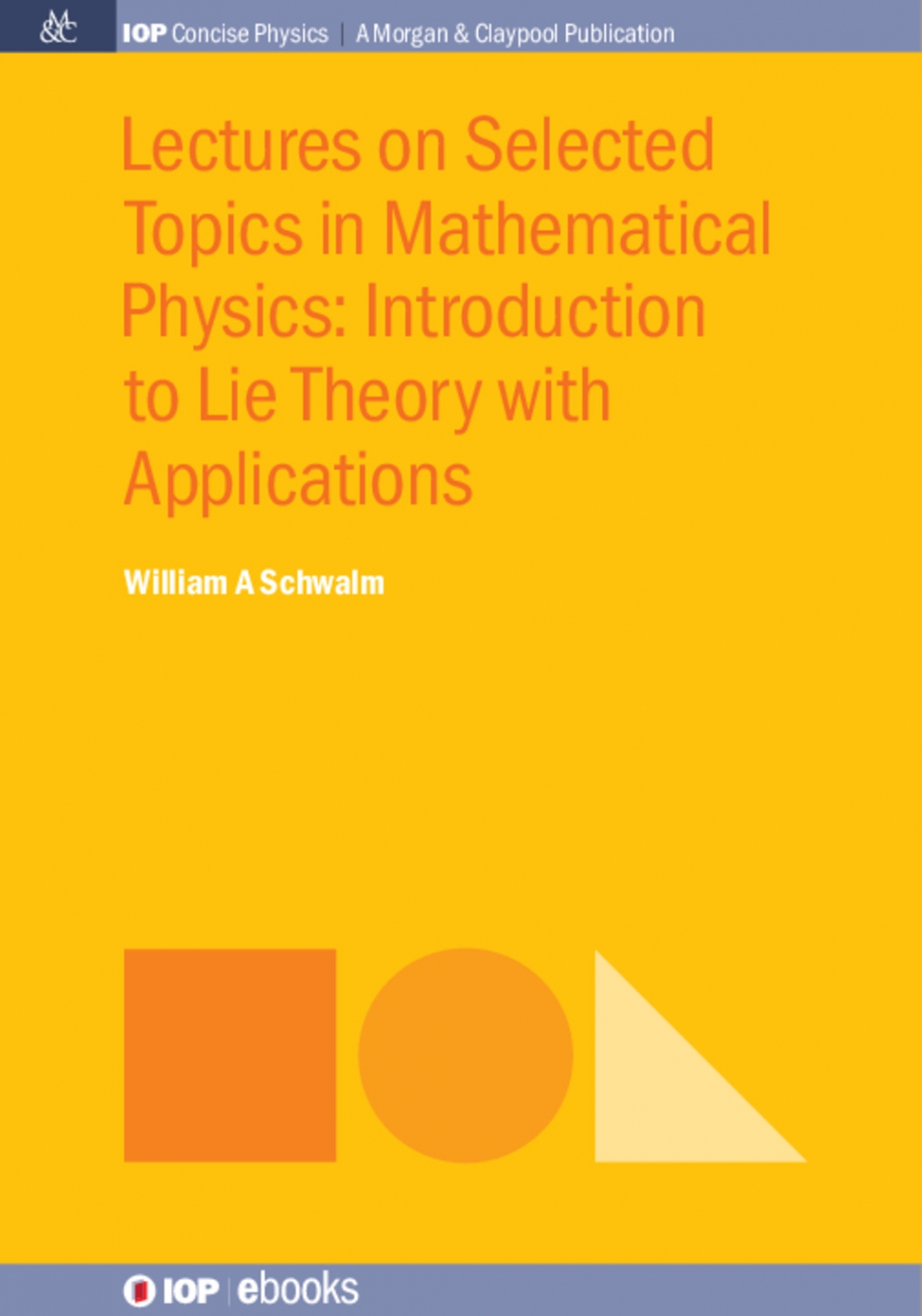Jacket Image For: Lectures on Selected Topics in Mathematical Physics: Introduction to Lie Theory with Applications